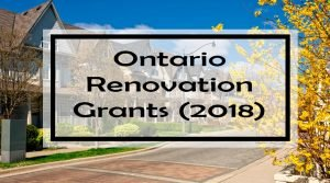 Ontario Renovation Grants (2018): 82 Government Grants, Energy Rebates & Tax Credits for Ontario Homeowners