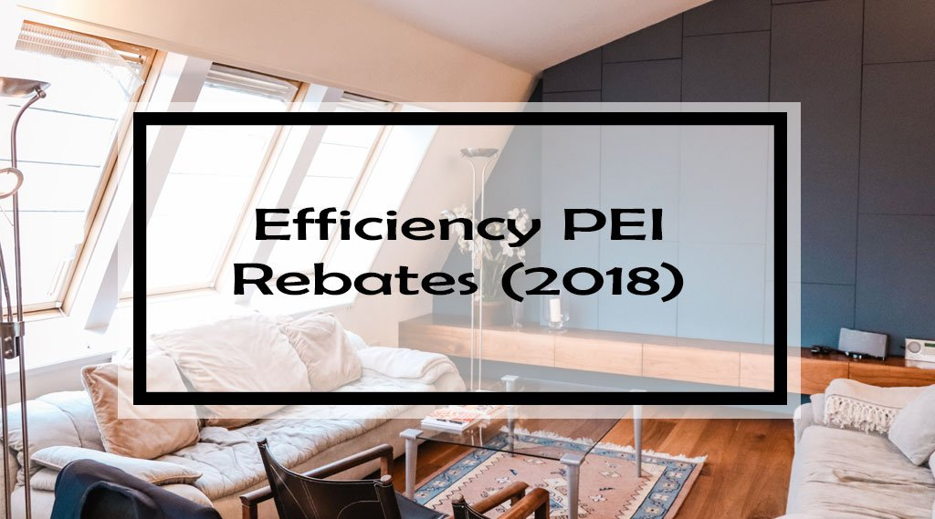 Efficiency PEI Rebates (2018): Seven Free Money Programs for PEI Homeowners