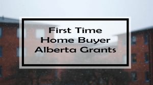 First Time Home Buyer Alberta: Grab These 15 Government Grants, Rebates & Tax Credits Before They're Gone!