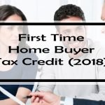 First Time Home Buyer Tax Credit (2018): Ultimate Guide to Getting the Most Money
