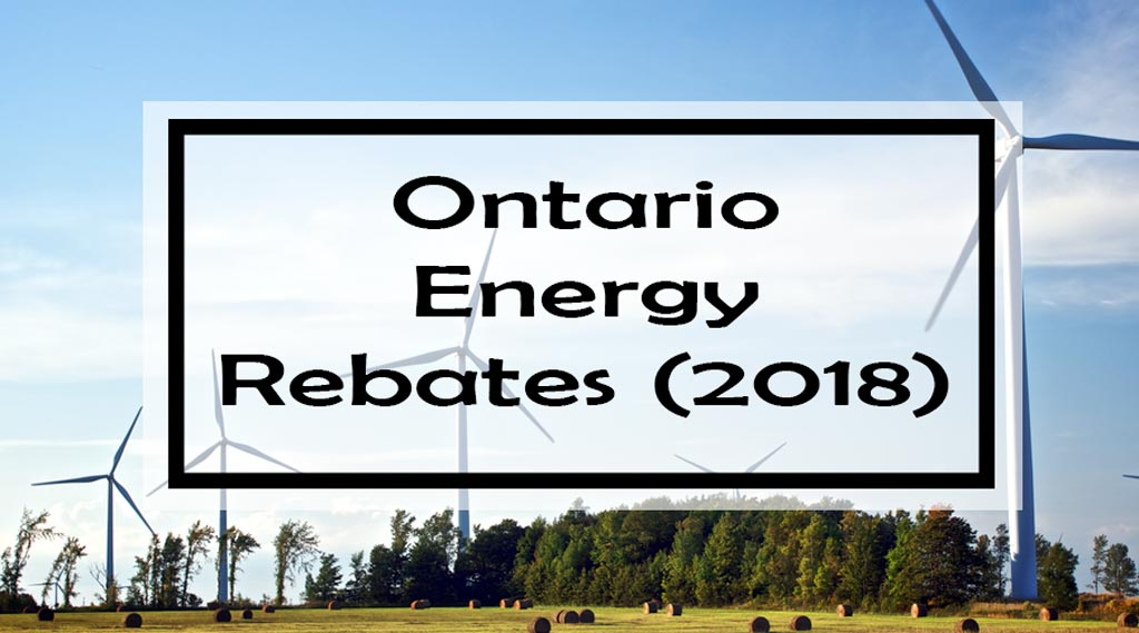 Ontario Energy Rebates 2018: Complete List for Ontario Homeowners