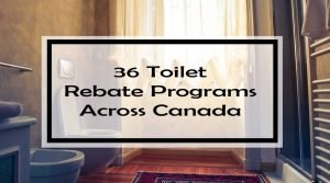 36 Toilet Rebate Programs Across Canada