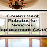 Government Rebates for Window Replacement: 23 Window Rebates Available Right Now!