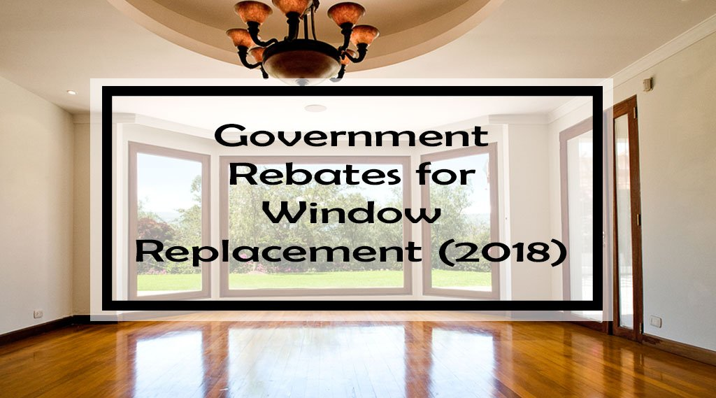 Government  Rebates for  Window  Replacement (2018)