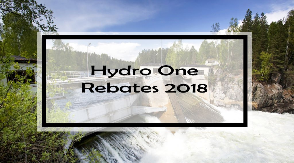 Hydro One Rebates 2018: Complete List of 13 Rebates, Incentives & Programs