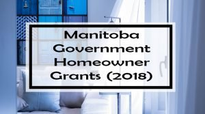 Manitoba Government Grants for Homeowners (2018)