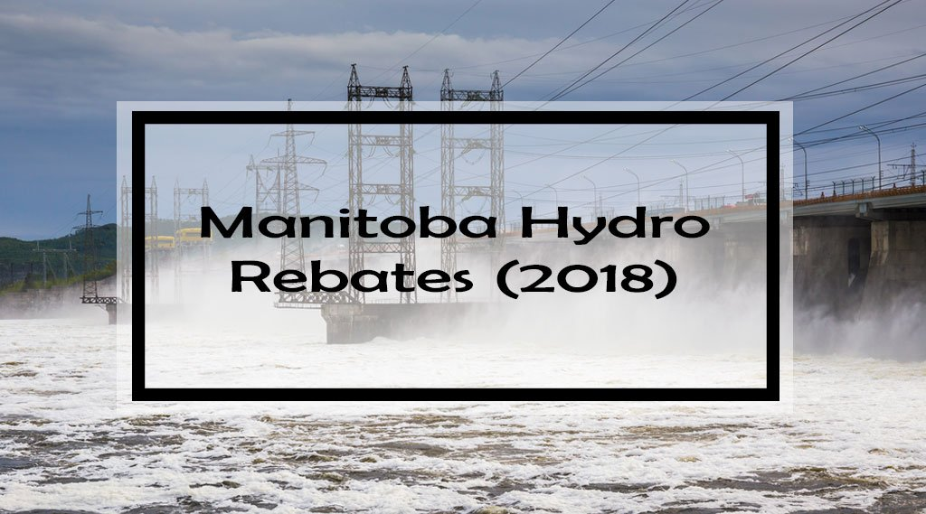 Manitoba Hydro Rebates (2018)