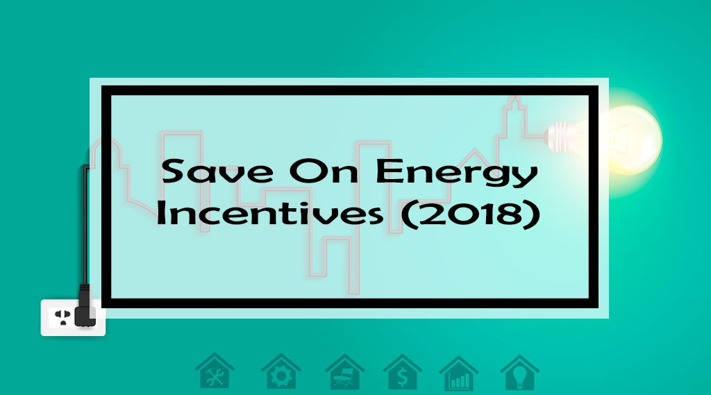 Save On Energy  Incentives (2018)