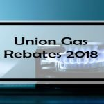 Union Gas Rebates 2018: Are You Using These 8 Rebates & Incentives?